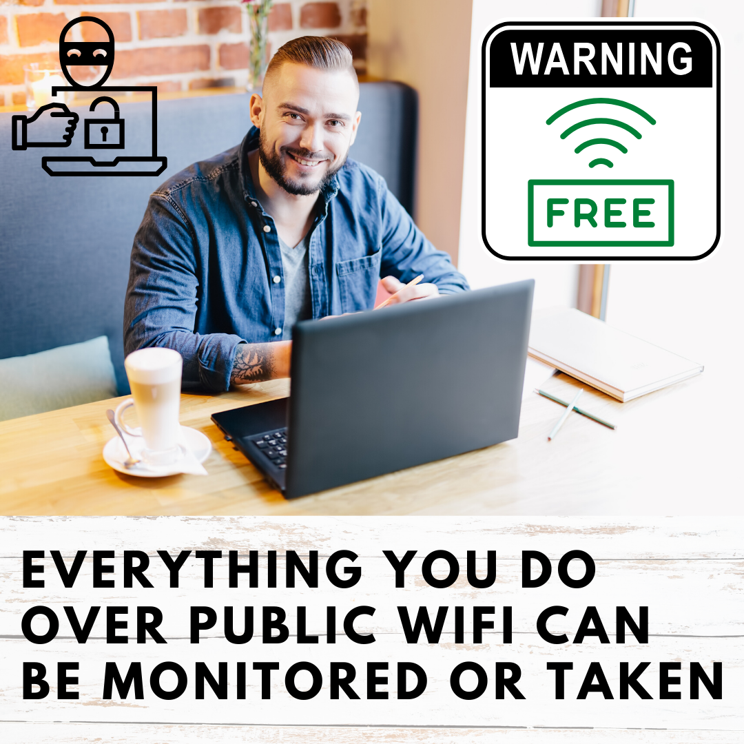 Everything you do over WiFi can be monitored or taken